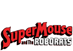 Super Mouse & the Roborats