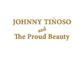 Johnny Tinoso & the Proud Beauty