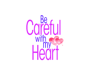 be-careful-with-my-heart