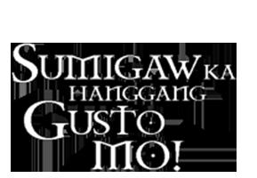 sumigaw-ka-hanggang-gusto-mo