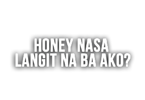 Honey, Nasa Langit Na Ba Ako?
