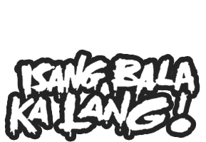 Isang Bala Ka Lang!