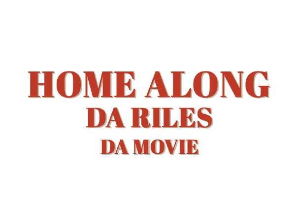 Home Along Da Riles Da Movie