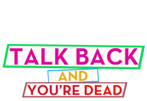 Talk Back and You're Dead