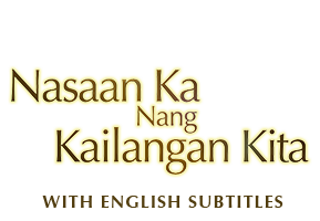 Nasaan Ka  Nang Kailangan Kita with English Subtitles