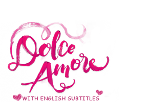 Dolce Amore with English Subtitles