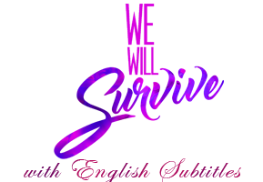 We Will Survive with English Subtitles