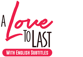 A Love to Last with English Subtitles