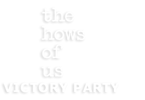 The Hows of Us Victory Party