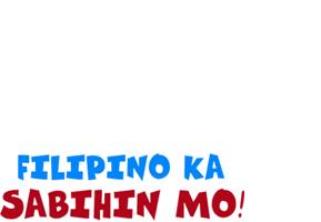 Filipino Ka Sabihin Mo