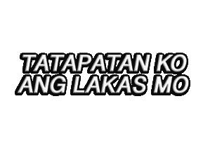 Tatapatan Ko Ang Lakas Mo