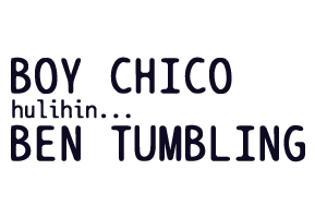Boy Chico, Hulihin...Ben Tumbling