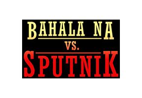 Bahala Na vs Sputnik
