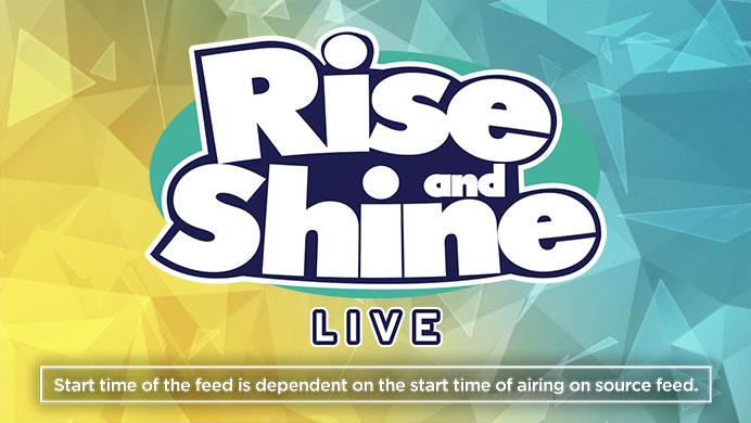 Rise and Shine Live