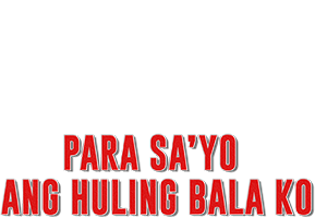 Para Sa Iyo Ang Huling Bala Ko